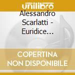 EURIDICE DALL'INFERNO, LA CONCETTIONE DE  cd musicale di Alessandro Scarlatti
