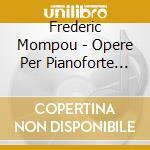OPERE PER PIANOFORTE (INTEGRALE), VOL.5   cd musicale di Frederic Mompou