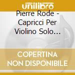24 CAPRICCI PER VIOLINO SOLO              cd musicale di Pierre Rode