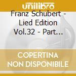Schubert - Lied Edition Vol.32 - Part Song, Vol.1 cd musicale di Franz Schubert