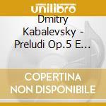 Kabalevsky Dmitry Borisovich - Preludi Op.5 E Op.38  Preludi E Fughe Op. 61 cd musicale di Kabalevsky dmitry bo