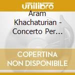 CONCERTO PER VIOLINO, CONCERTO-RAPSODIA   cd musicale di Aram Khachaturian