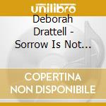 Sorrow is not melancholy cd musicale di Deborah Drattell