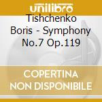 Symphony no.7 cd musicale di TISHCHENKO