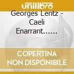 Lentz Georges - Caeli Enarrant... Iii & Iv cd musicale di LENTZ
