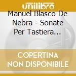SONATE PER TASTIERA (INTEGRALE), VOL.1    cd musicale di BLASCO DE NEBRA MANU