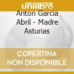 MADRE ASTURIAS (UNA COLLEZIONE DI CANTI   cd musicale di GarcÍa abril antÓn