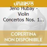Hubay Jeno - Concerto Per Violino N.1, N.2 cd musicale di JenÖ Hubay