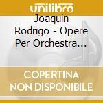 Complete orchestral works 4 cd musicale di RODRIGO