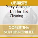IN THIS HID CLEARING ...                  cd musicale di Percy Grainger