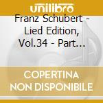 Schubert Franz - Lied Edition, Vol.34 - Part Song, Vol.3 cd musicale di Franz Schubert