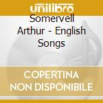 Somervell Arthur - English Songs cd musicale di SOMERVELL