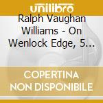 Vaughan Williams Ralph - On Wenlock Edge, 5 Mystical Songs E Altri Songs - The English Song Series cd musicale di Williams Vaughan
