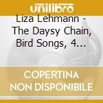 Lehmann Liza - The Daysy Chain, Bird Songs, 4 Cautionary Tales And A Moral E Altre Liriche cd musicale di LEHMANN