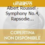 SINFONIA N.4, RAPSODIE FLAMANDE, PETIT S  cd musicale di Albert Roussel