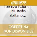 MI JARDÝN SOLITARIO, MADRIGAL Y CINCO CA  cd musicale di Lorenzo Palomo