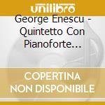 Piano quintet piano quartet2 cd musicale di ENESCU