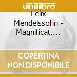 MAGNIFICAT, AVE MARIA, SINFONIA PER ARCH  cd musicale di Felix Mendelssohn