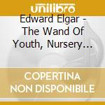 Elgar Edward - The Wand Of Youth, Nursery Suite, Dreamchildren cd musicale di ELGAR