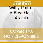 A BREATHLESS ALLELUIA                     cd musicale di Philip Wilby