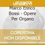 OPERE PER ORGANO                          cd musicale di BOSSI MARCO ENRICO