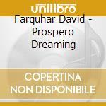 PROSPERO DREAMING                         cd musicale di David Farquhar