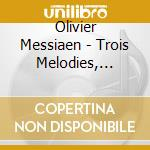 Messiaen Olivier - Trois Melodies, Harawi cd musicale di Olivier Messiaen