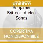 Auden songs cd musicale di BRITTEN/BERKELEY