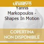 SHAPES IN MOTION                          cd musicale di Yannis Markopoulos