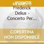 Delius Frederick - Concerto Per Violino, Preludio A