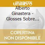 GLOSSES SOBRE TEMES  OP.48, VARI.S CONC.  cd musicale di Alberto Ginastera