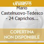 24 CAPRICHOS DE GOYA                      cd musicale di Tedesco Castelnuovo