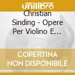 OPERE PER VIOLINO E PIANOFORTE (INTEGRAL  cd musicale di Christian Sinding