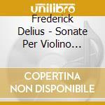 SONATE PER VIOLINO (INTEGRALE)            cd musicale di Frederick Delius