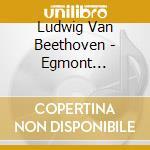 EGMONT ( OP.84), AH PERFIDO! OP.85        cd musicale di Beethoven ludwig van