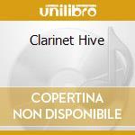 CLARINET HIVE                             cd musicale di Miscellanee