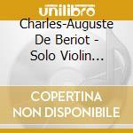 De Beriot Charles-auguste De - Musica Per Violino Solo, Vol.1 cd musicale di DE BERIOT CHARLES-AU