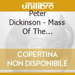 Peter Dickinson - Mass Of The Apocalypse, Larkin's Jazz, 5 Forgeries, 5 Early Pieces cd musicale di Peter Dickinson