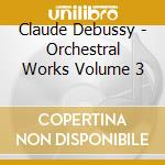 MUSICA PER ORCHESTRA, VOL.3               cd musicale di Claude Debussy