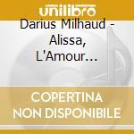 ALISSA, L'AMOUR CHANTE, POèMES JUIFS      cd musicale di Darius Milhaud