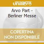Berliner messe cd musicale di PART ARVO