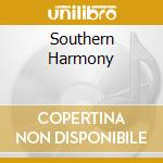 SOUTHERN HARMONY                          cd musicale