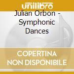 Julian Orbon - Symphonic Dances cd musicale di ORBON
