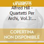 Hill Alfred - Quartetti Per Archi, Vol.3: Nn.5, 7, 9 cd musicale di Alfred Hill