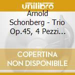 Schoenberg Arnold - Trio Op.45, 4 Pezzi Per Coro Misto Op.27, 3 Satiren Op.28, Suite Op.29 cd musicale di Arnold Schoenberg