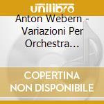 VARIAZIONI PER ORCHESTRA OP.30, LIEDER    cd musicale di Anton Webern