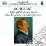 Schubert Franz - Lied Edition 28 - Friends, Vol. 3 cd musicale di Franz Schubert