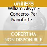 Piano conc.1&2 08 cd musicale di William Alwyn