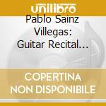 Guitar recital cd musicale di SAINZ VILLAGAS PABLO