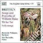Britten Benjamin - Songs And Proverbs Of William Blake, Tit For Tat, Folk Song Arrangements cd musicale di Benjamin Britten